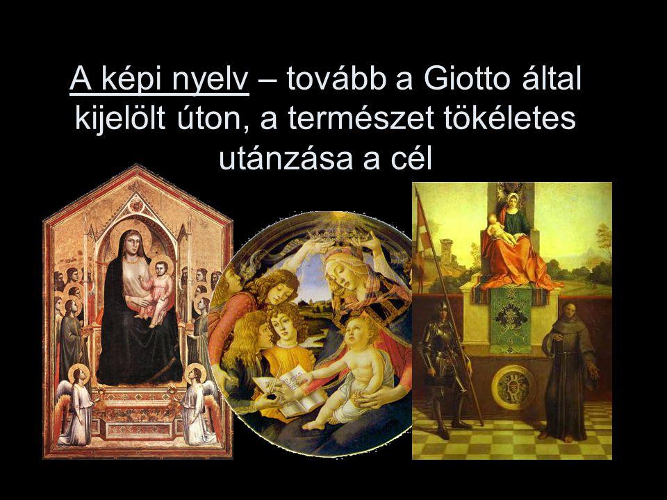 A képi nyelv – tovább a Giotto által kijelölt úton, a természet tökéletes utánzása a cél
