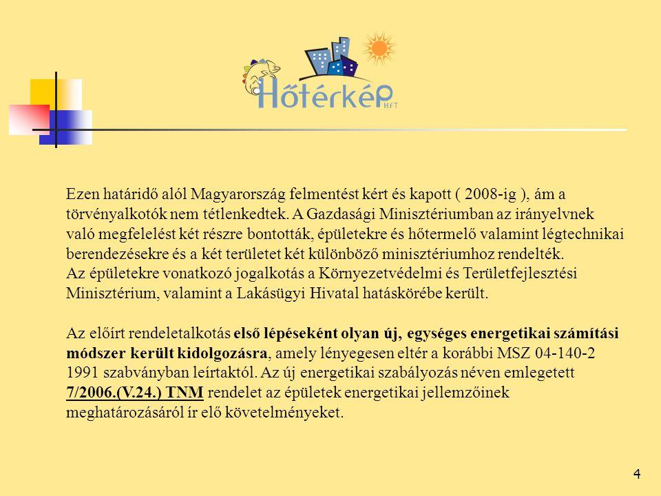 4 Ezen határidő alól Magyarország felmentést kért és kapott ( 2008-ig ), ám a törvényalkotók nem tétlenkedtek.