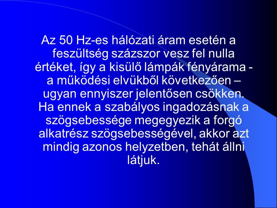 Az 50 Hz-es hálózati áram esetén a feszültség százszor vesz fel nulla értéket, így a kisülő lámpák fényárama - a működési elvükből következően – ugyan