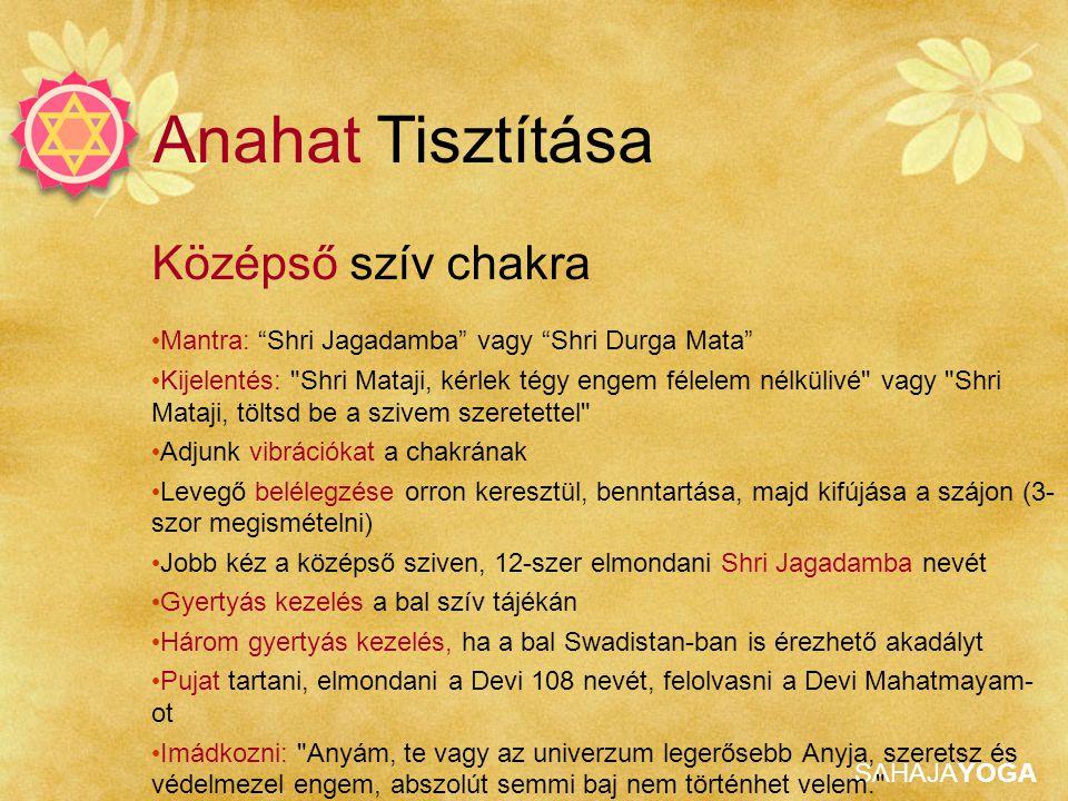 """SAHAJAYOGA Anahat Tisztítása Középső szív chakra • Mantra: """"Shri Jagadamba"""" vagy """"Shri Durga Mata"""" • Kijelentés:"""