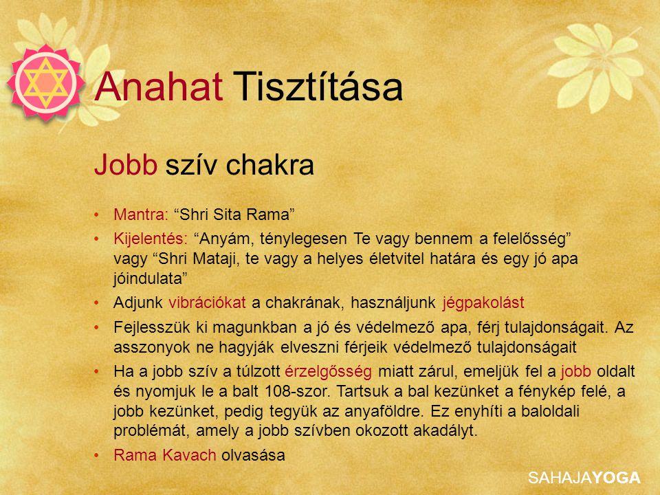 """SAHAJAYOGA Anahat Tisztítása Jobb szív chakra • Mantra: """"Shri Sita Rama"""" • Kijelentés: """"Anyám, ténylegesen Te vagy bennem a felelősség"""" vagy """"Shri Mat"""