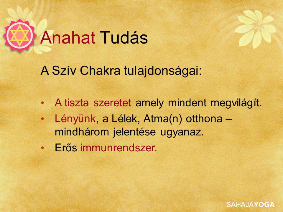 SAHAJAYOGA Anahat Tudás A Szív Chakra tulajdonságai: • A tiszta szeretet amely mindent megvilágít. • Lényünk, a Lélek, Atma(n) otthona – mindhárom jel