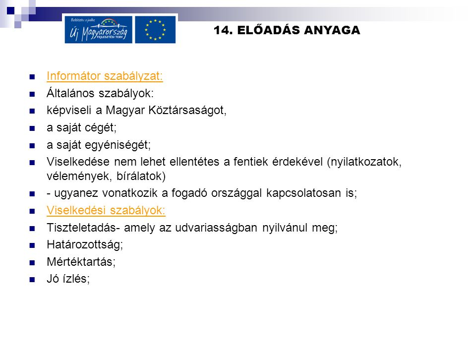 14. ELŐADÁS ANYAGA  Informátor szabályzat:  Általános szabályok:  képviseli a Magyar Köztársaságot,  a saját cégét;  a saját egyéniségét;  Visel