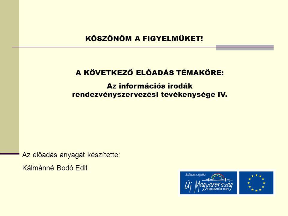 KÖSZÖNÖM A FIGYELMÜKET! A KÖVETKEZŐ ELŐADÁS TÉMAKÖRE: Az információs irodák rendezvényszervezési tevékenysége IV. Az előadás anyagát készítette: Kálmá