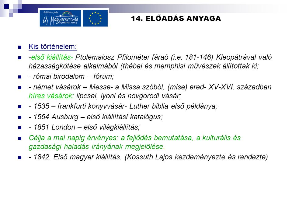 14. ELŐADÁS ANYAGA  Kis történelem:  -első kiállítás- Ptolemaiosz Pfilométer fáraó (i.e. 181-146) Kleopátrával való házasságkötése alkalmából (théba