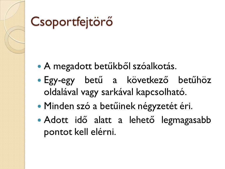 Csoportfejtörő  A megadott betűkből szóalkotás.  Egy-egy betű a következő betűhöz oldalával vagy sarkával kapcsolható.  Minden szó a betűinek négyz