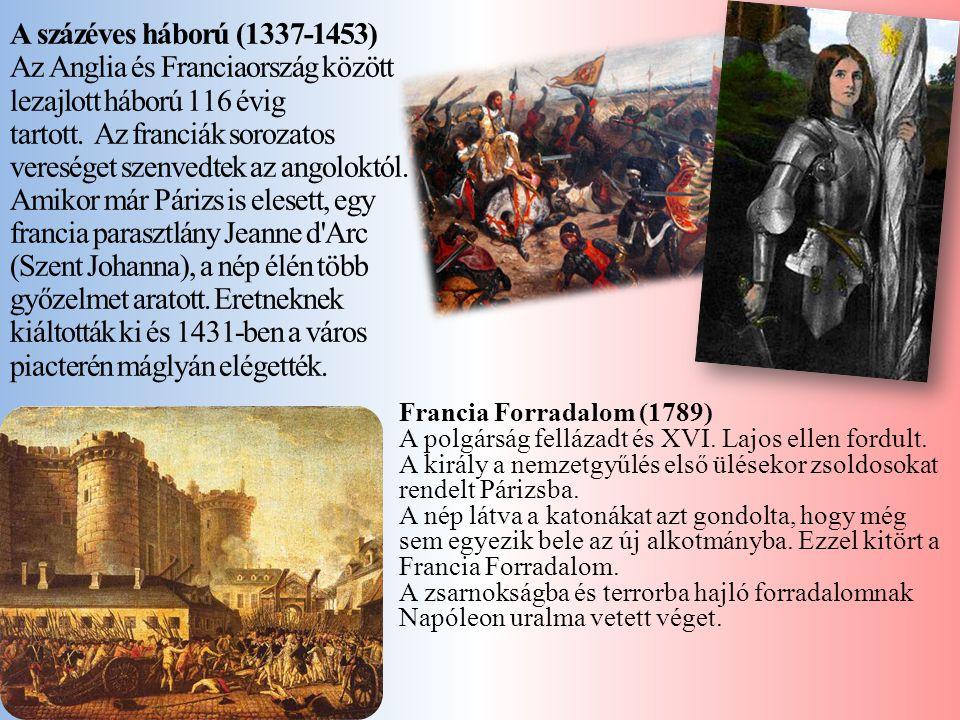 A százéves háború (1337-1453) Az Anglia és Franciaország között lezajlott háború 116 évig tartott. Az franciák sorozatos vereséget szenvedtek az angol
