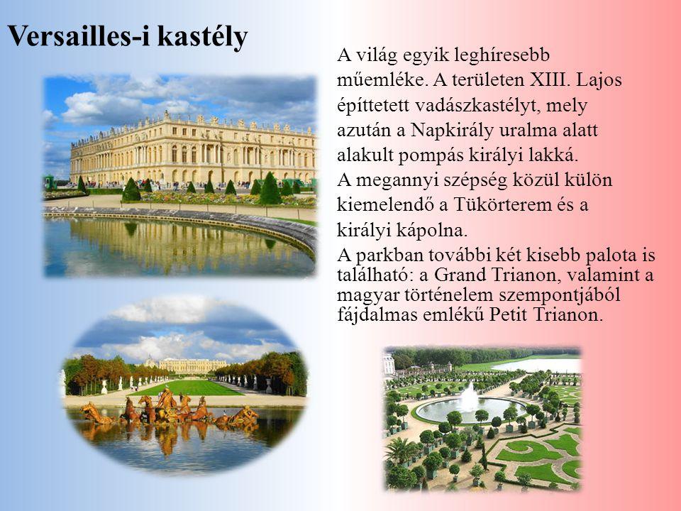 Versailles-i kastély A világ egyik leghíresebb műemléke. A területen XIII. Lajos építtetett vadászkastélyt, mely azután a Napkirály uralma alatt alaku