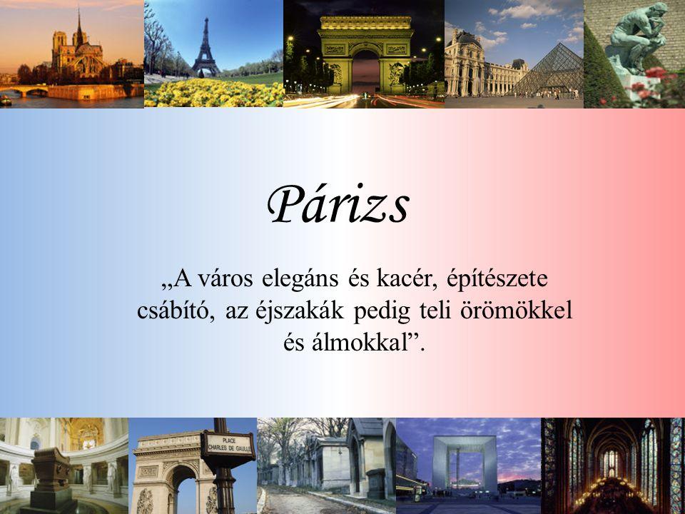 """Párizs """"A város elegáns és kacér, építészete csábító, az éjszakák pedig teli örömökkel és álmokkal""""."""
