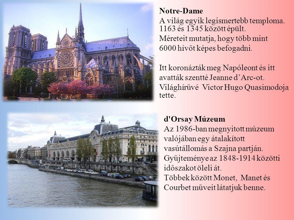 Notre-Dame A világ egyik legismertebb temploma. 1163 és 1345 között épült. Méreteit mutatja, hogy több mint 6000 hívőt képes befogadni. Itt koronázták