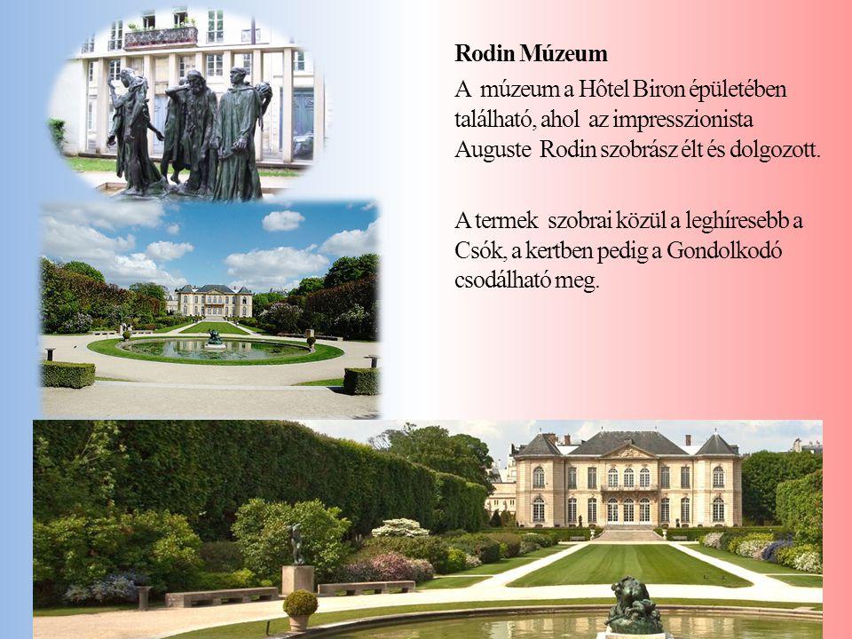 Rodin Múzeum A múzeum a Hôtel Biron épületében található, ahol az impresszionista Auguste Rodin szobrász élt és dolgozott. A termek szobrai közül a le
