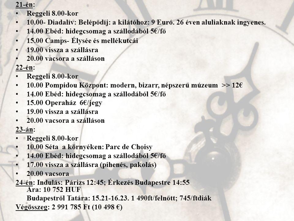 21-én: • Reggeli 8.00-kor • 10.00- Diadalív: Belépődíj: a kilátóhoz: 9 Euró. 26 éven aluliaknak ingyenes. • 14.00 Ebéd: hidegcsomag a szállodából 5€/f