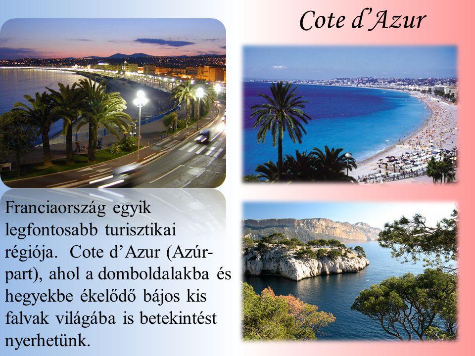 Cote d'Azur Franciaország egyik legfontosabb turisztikai régiója. Cote d'Azur (Azúr- part), ahol a domboldalakba és hegyekbe ékelődő bájos kis falvak