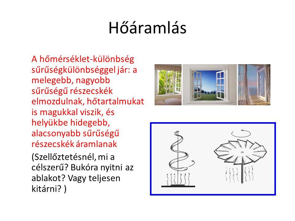 Hőáramlás A hőmérséklet-különbség sűrűségkülönbséggel jár: a melegebb, nagyobb sűrűségű részecskék elmozdulnak, hőtartalmukat is magukkal viszik, és h