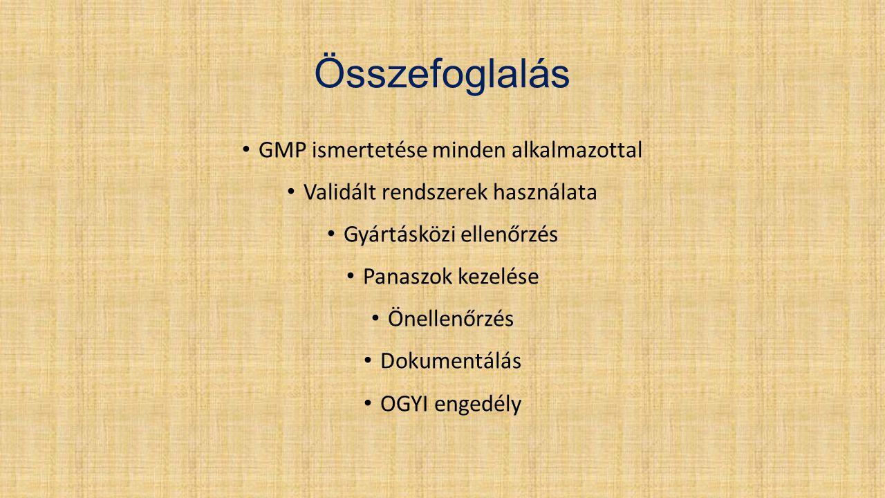 Összefoglalás • GMP ismertetése minden alkalmazottal • Validált rendszerek használata • Gyártásközi ellenőrzés • Panaszok kezelése • Önellenőrzés • Do