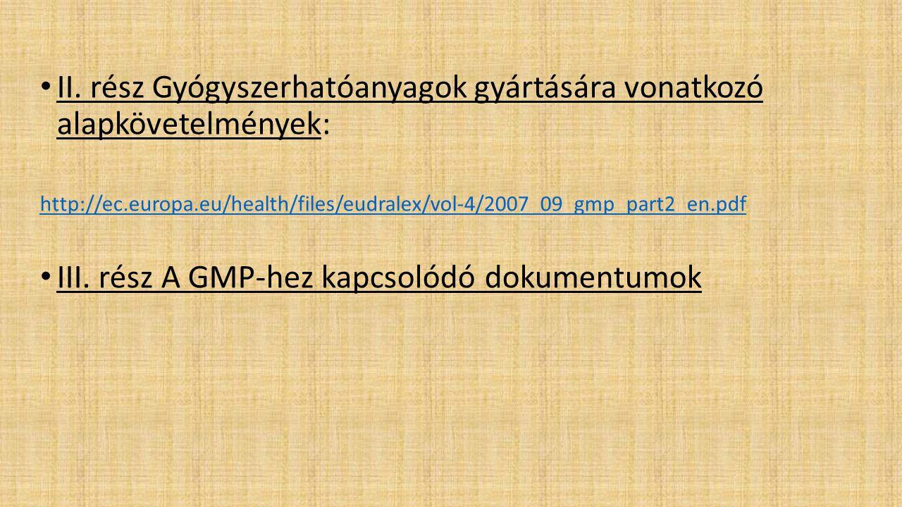 • II. rész Gyógyszerhatóanyagok gyártására vonatkozó alapkövetelmények: http://ec.europa.eu/health/files/eudralex/vol-4/2007_09_gmp_part2_en.pdf • III