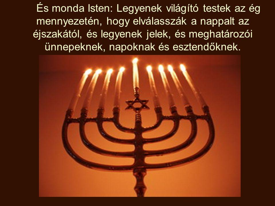 És monda Isten: Legyenek világító testek az ég mennyezetén, hogy elválasszák a nappalt az éjszakától, és legyenek jelek, és meghatározói ünnepeknek, n