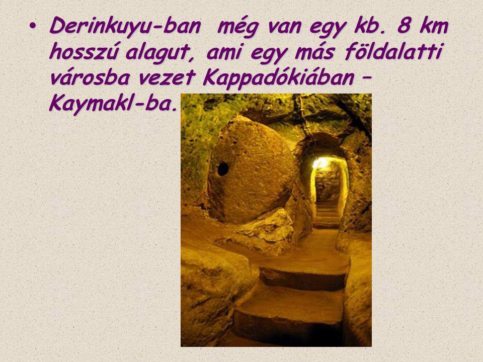 • Derinkuyu-ban még van egy kb. 8 km hosszú alagut, ami egy más földalatti városba vezet Kappadókiában – Kaymakl-ba.