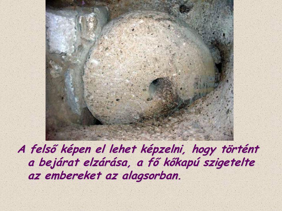A felső képen el lehet képzelni, hogy történt a bejárat elzárása, a fő kőkapú szigetelte az embereket az alagsorban.