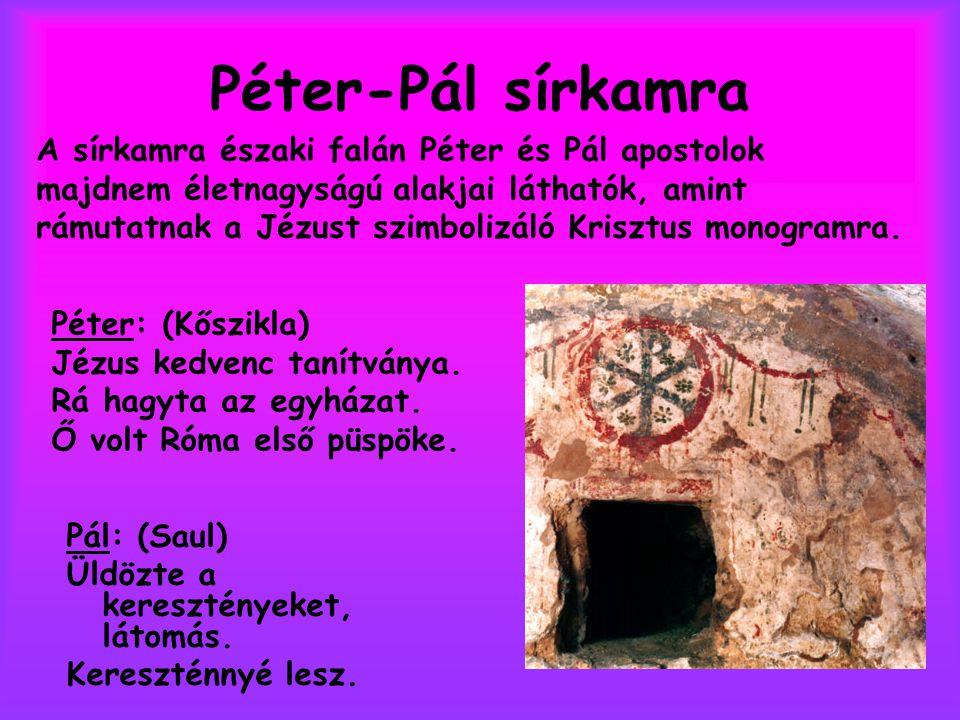 Péter-Pál sírkamra Pál: (Saul) Üldözte a keresztényeket, látomás. Kereszténnyé lesz. A sírkamra északi falán Péter és Pál apostolok majdnem életnagysá