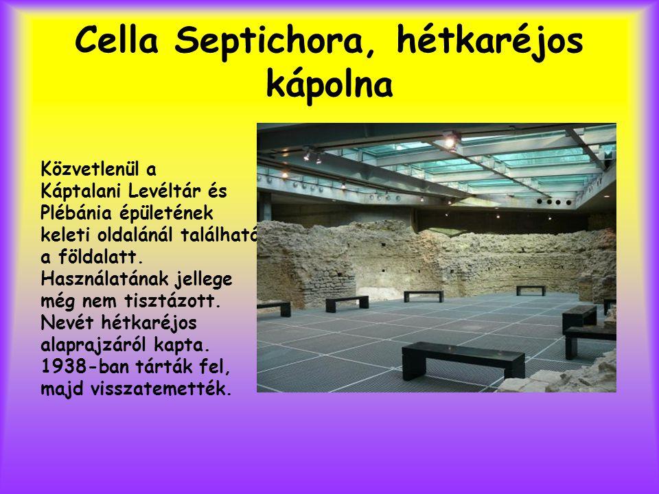Cella Septichora, hétkaréjos kápolna Közvetlenül a Káptalani Levéltár és Plébánia épületének keleti oldalánál található, a földalatt. Használatának je
