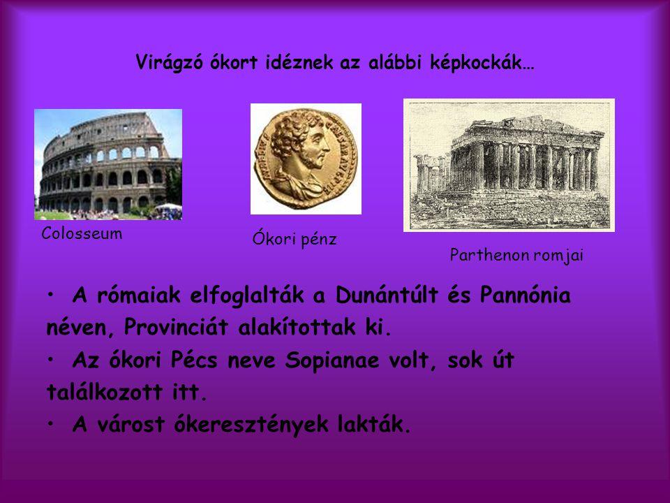 Virágzó ókort idéznek az alábbi képkockák… •A rómaiak elfoglalták a Dunántúlt és Pannónia néven, Provinciát alakítottak ki. •Az ókori Pécs neve Sopian