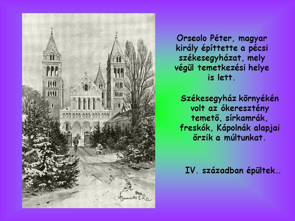 IV. században épültek… Székesegyház környékén volt az ókeresztény temető, sírkamrák, freskók, Kápolnák alapjai őrzik a múltunkat. Orseolo Péter, magya