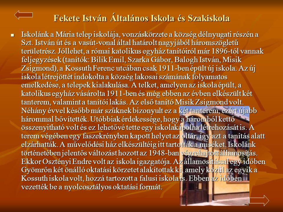 Fekete István Általános Iskola és Szakiskola  Iskolánk a Mária telep iskolája, vonzáskörzete a község délnyugati részén a Szt.