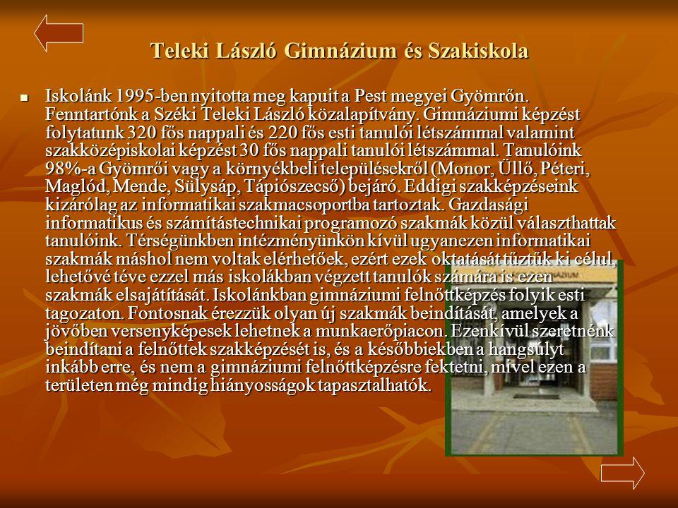 Teleki László Gimnázium és Szakiskola  Iskolánk 1995-ben nyitotta meg kapuit a Pest megyei Gyömrőn.