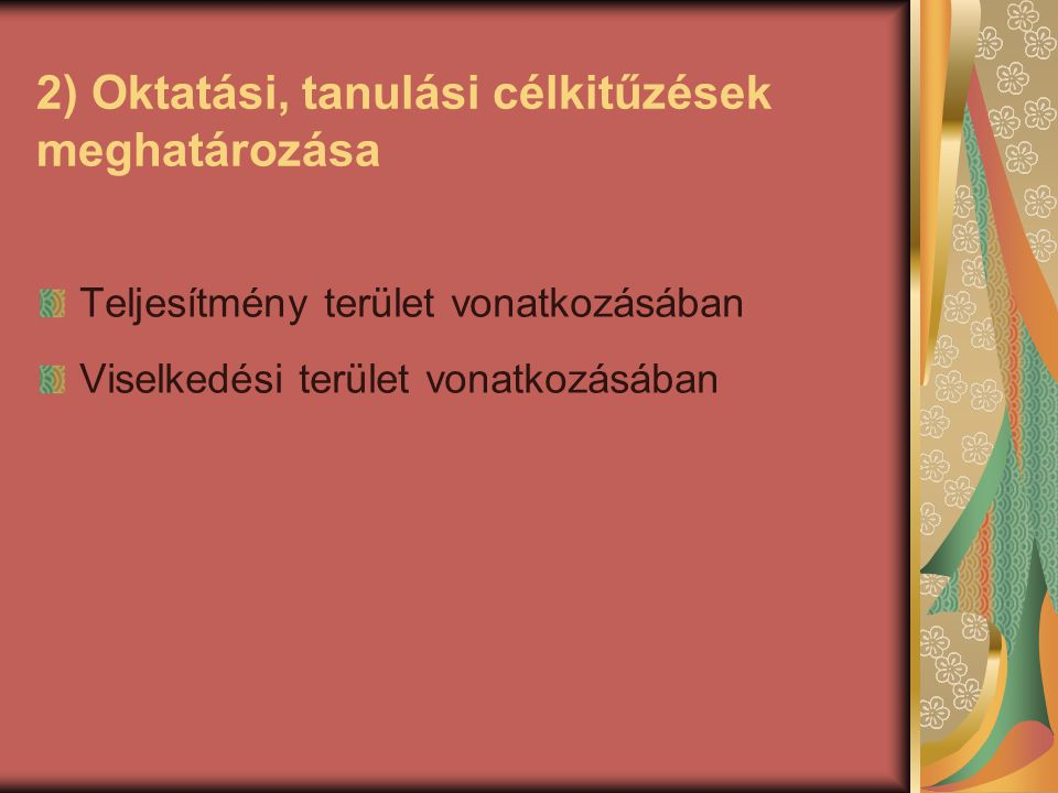 2) Oktatási, tanulási célkitűzések meghatározása Teljesítmény terület vonatkozásában Viselkedési terület vonatkozásában