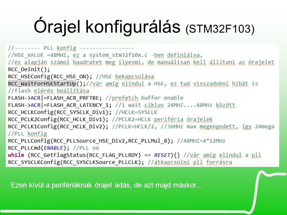 Órajel konfigurálás (STM32F103) Ezen kívül a perifériáknak órajel adás, de azt majd máskor...