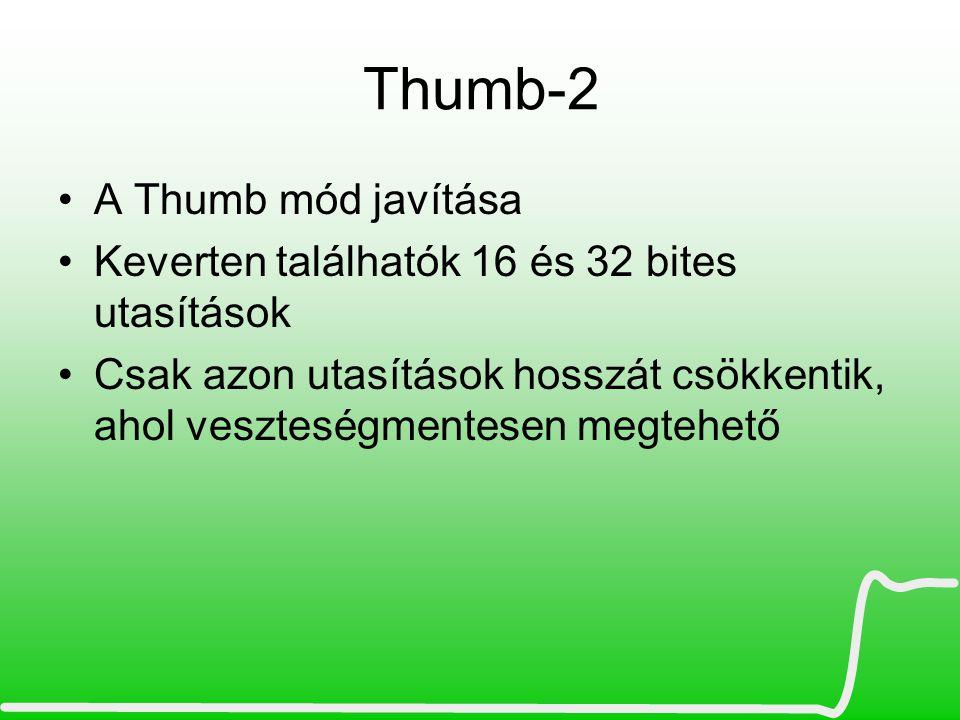 Thumb-2 •A Thumb mód javítása •Keverten találhatók 16 és 32 bites utasítások •Csak azon utasítások hosszát csökkentik, ahol veszteségmentesen megtehet