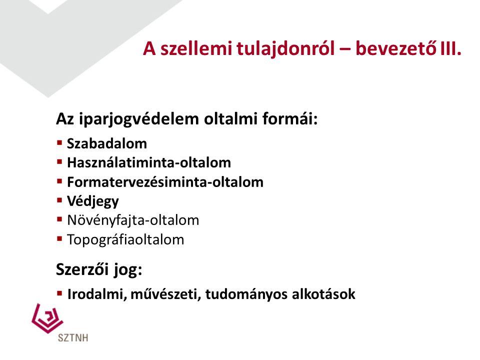 Az iparjogvédelem oltalmi formái:  Szabadalom  Használatiminta-oltalom  Formatervezésiminta-oltalom  Védjegy  Növényfajta-oltalom  Topográfiaolt
