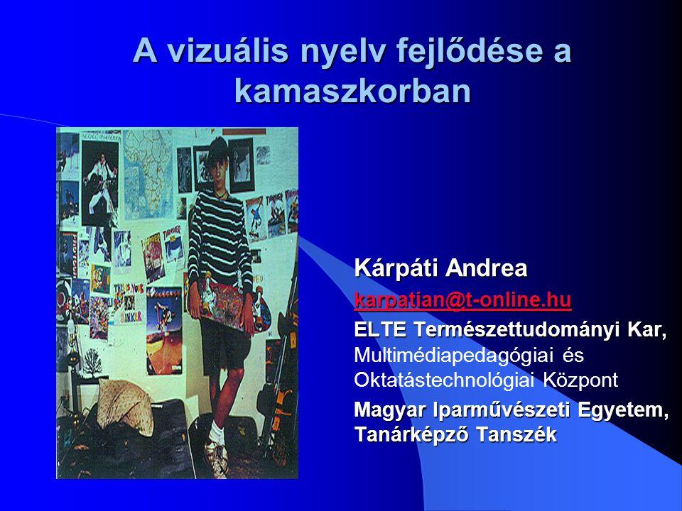 A vizuális nyelv fejlődése a kamaszkorban Kárpáti Andrea karpatian@t-online.hu ELTE Természettudományi Kar, ELTE Természettudományi Kar, Multimédiaped