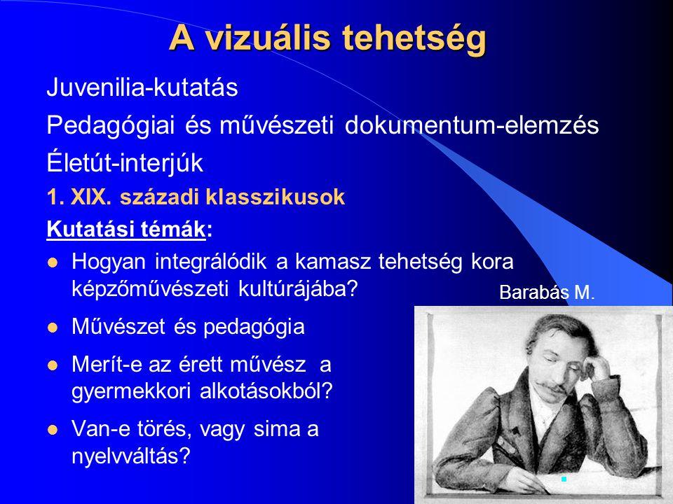 A vizuális tehetség Juvenilia-kutatás Pedagógiai és művészeti dokumentum-elemzés Életút-interjúk 1.