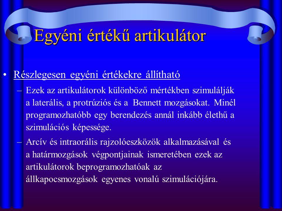 Egyéni értékű artikulátor •Részlegesen egyéni értékekre állítható –Ezek az artikulátorok különböző mértékben szimulálják a laterális, a protrúziós és