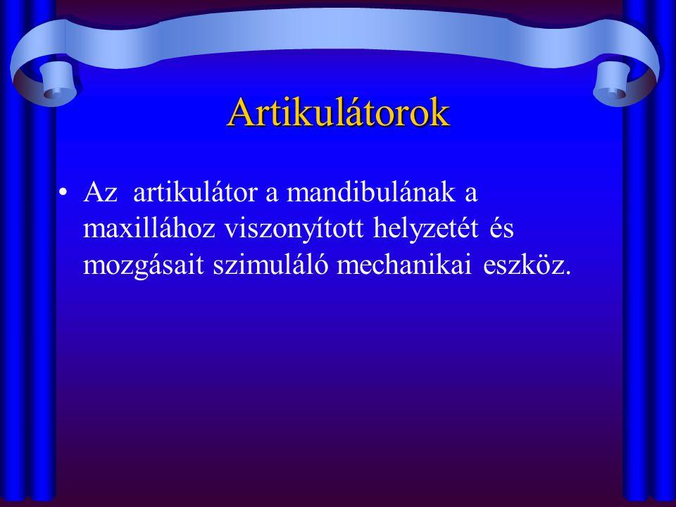 Artikulátorok •Az artikulátor a mandibulának a maxillához viszonyított helyzetét és mozgásait szimuláló mechanikai eszköz.