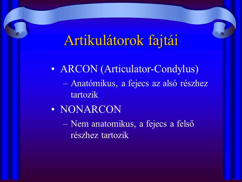 Artikulátorok fajtái •ARCON (Articulator-Condylus) –Anatómikus, a fejecs az alsó részhez tartozik •NONARCON –Nem anatomikus, a fejecs a felső részhez
