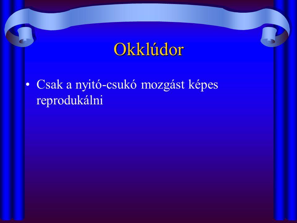 Okklúdor •Csak a nyitó-csukó mozgást képes reprodukálni