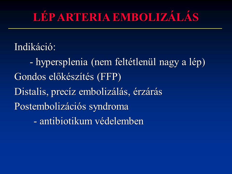 Indikáció: - hypersplenia (nem feltétlenül nagy a lép) Gondos előkészítés (FFP) Distalis, precíz embolizálás, érzárás Postembolizációs syndroma - anti