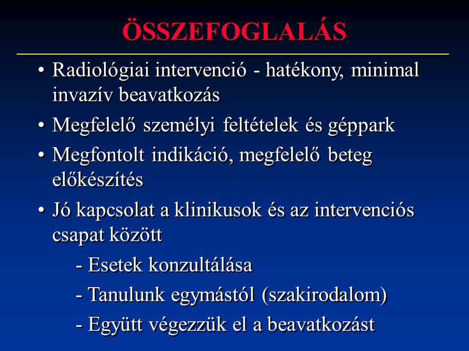 ÖSSZEFOGLALÁS •Radiológiai intervenció - hatékony, minimal invazív beavatkozás •Megfelelő személyi feltételek és géppark •Megfontolt indikáció, megfel
