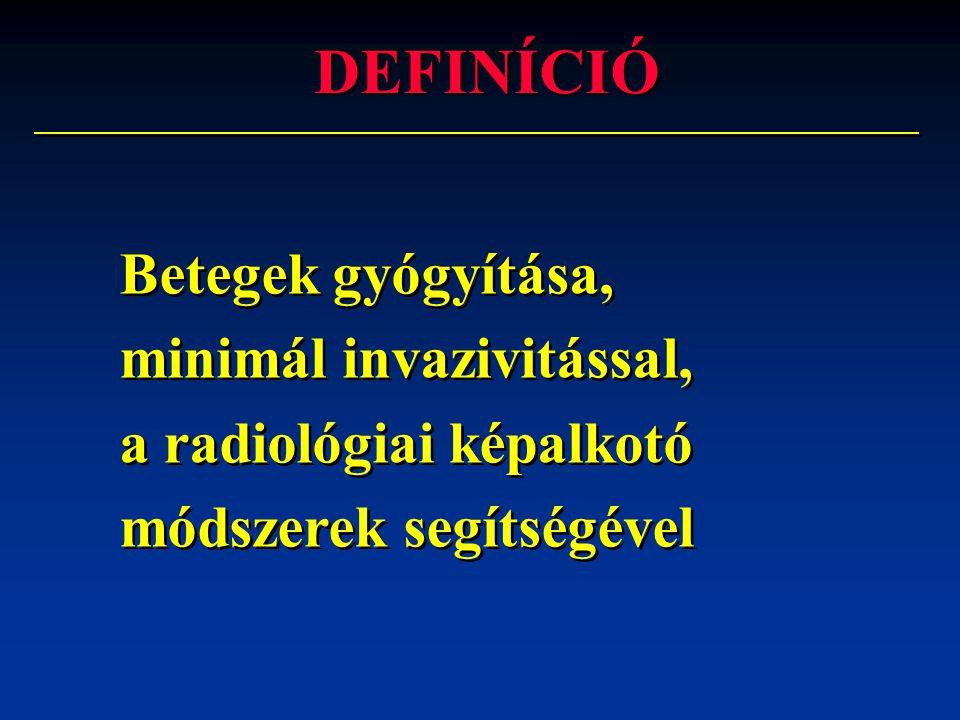 DEFINÍCIÓ Betegek gyógyítása, minimál invazivitással, a radiológiai képalkotó módszerek segítségével Betegek gyógyítása, minimál invazivitással, a rad