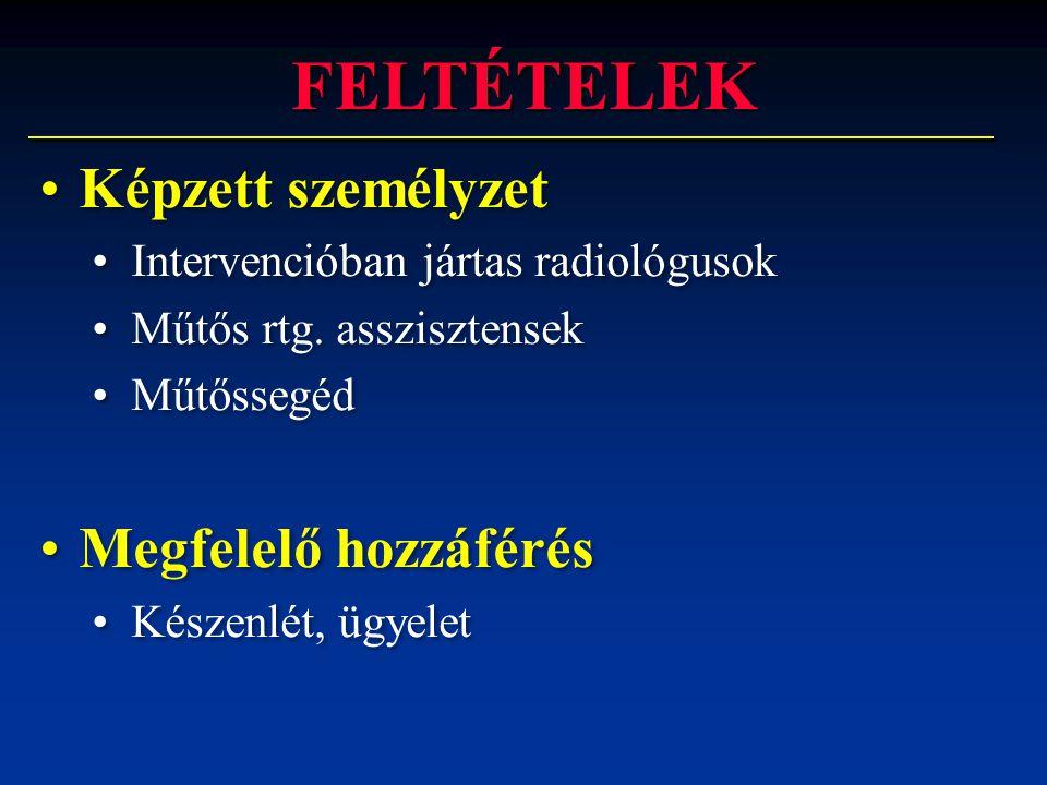 FELTÉTELEK •Képzett személyzet •Intervencióban jártas radiológusok •Műtős rtg. asszisztensek •Műtőssegéd •Megfelelő hozzáférés •Készenlét, ügyelet •Ké