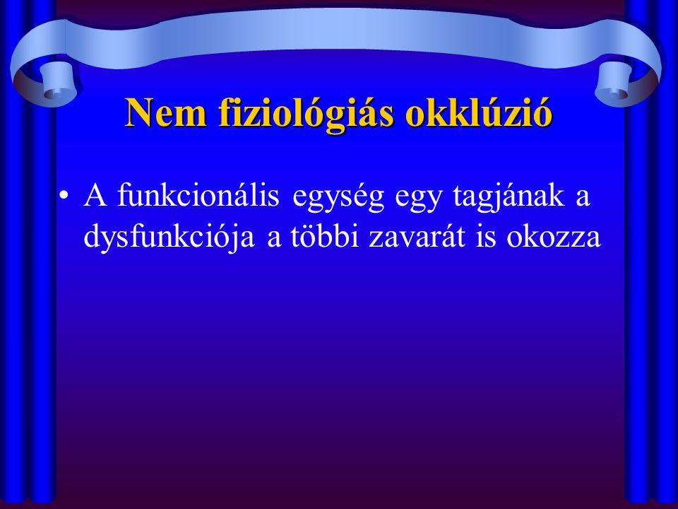 Nem fiziológiás okklúzió •A funkcionális egység egy tagjának a dysfunkciója a többi zavarát is okozza