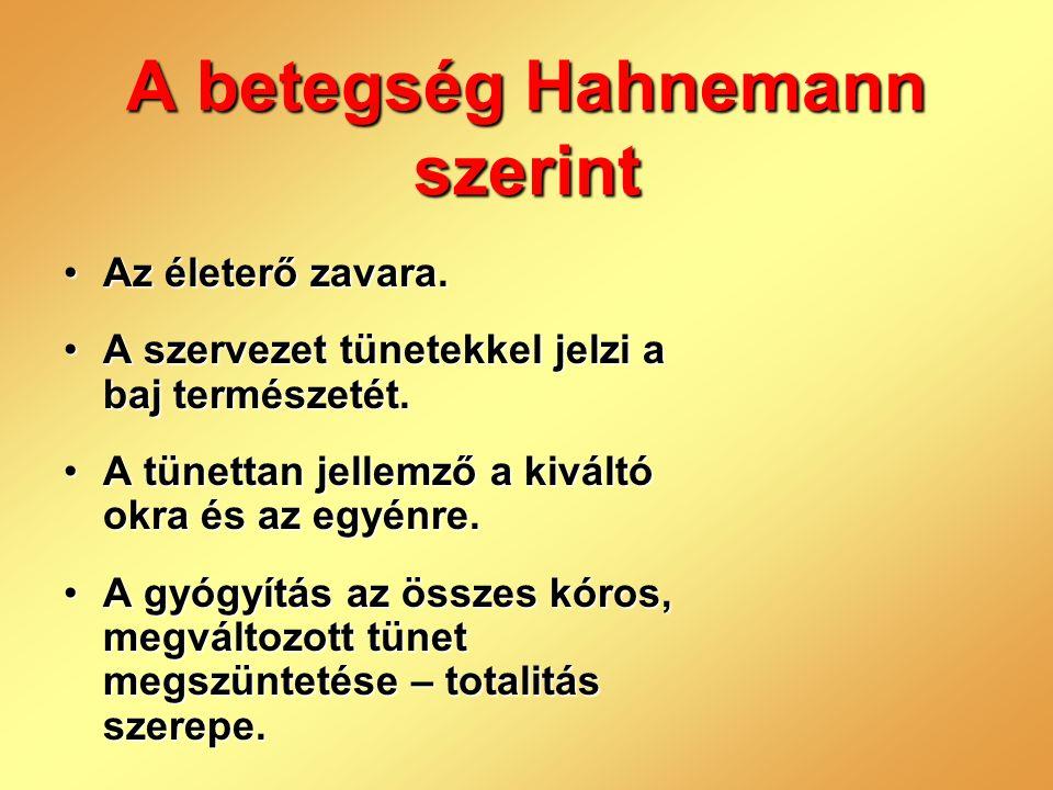 A betegség Hahnemann szerint •Az életerő zavara. •A szervezet tünetekkel jelzi a baj természetét. •A tünettan jellemző a kiváltó okra és az egyénre. •
