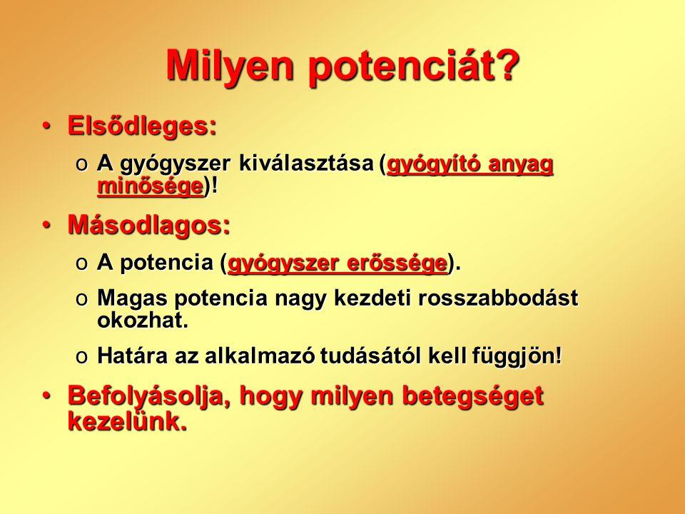 Milyen potenciát? •Elsődleges: oA gyógyszer kiválasztása (gyógyító anyag minősége)! •Másodlagos: oA potencia (gyógyszer erőssége). oMagas potencia nag