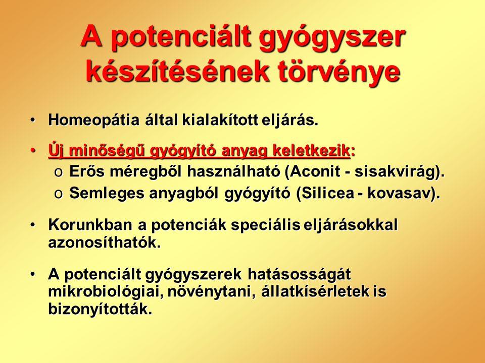 A potenciált gyógyszer készítésének törvénye •Homeopátia által kialakított eljárás. •Új minőségű gyógyító anyag keletkezik: oErős méregből használható