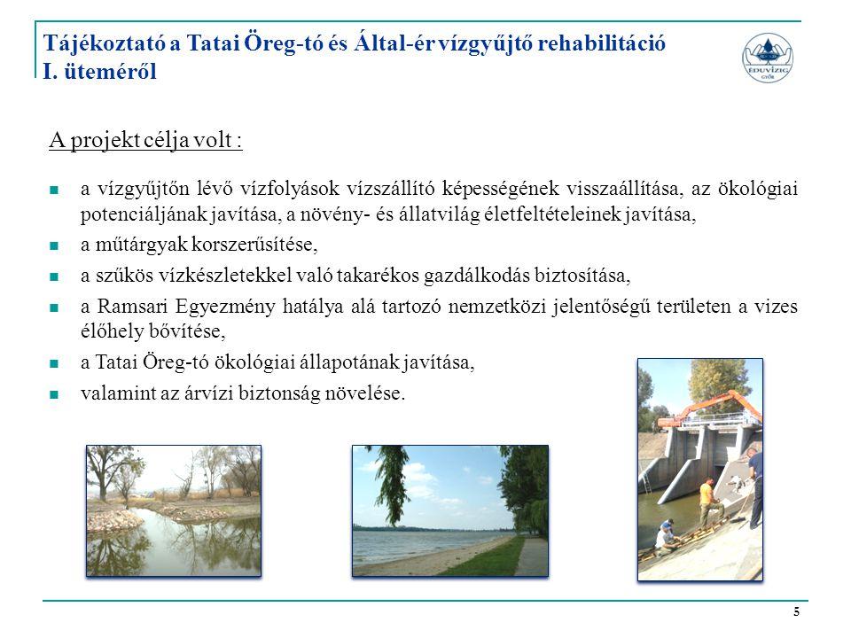 5 A projekt célja volt :  a vízgyűjtőn lévő vízfolyások vízszállító képességének visszaállítása, az ökológiai potenciáljának javítása, a növény- és á