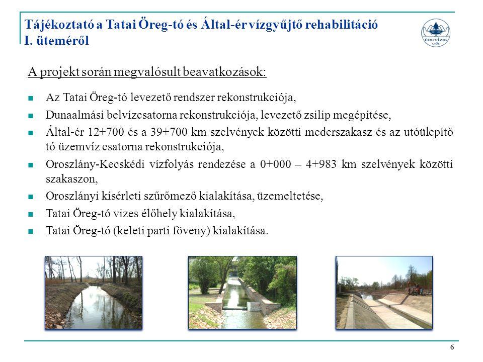 6 Tájékoztató a Tatai Öreg-tó és Által-ér vízgyűjtő rehabilitáció I. üteméről A projekt során megvalósult beavatkozások:  Az Tatai Öreg-tó levezető r