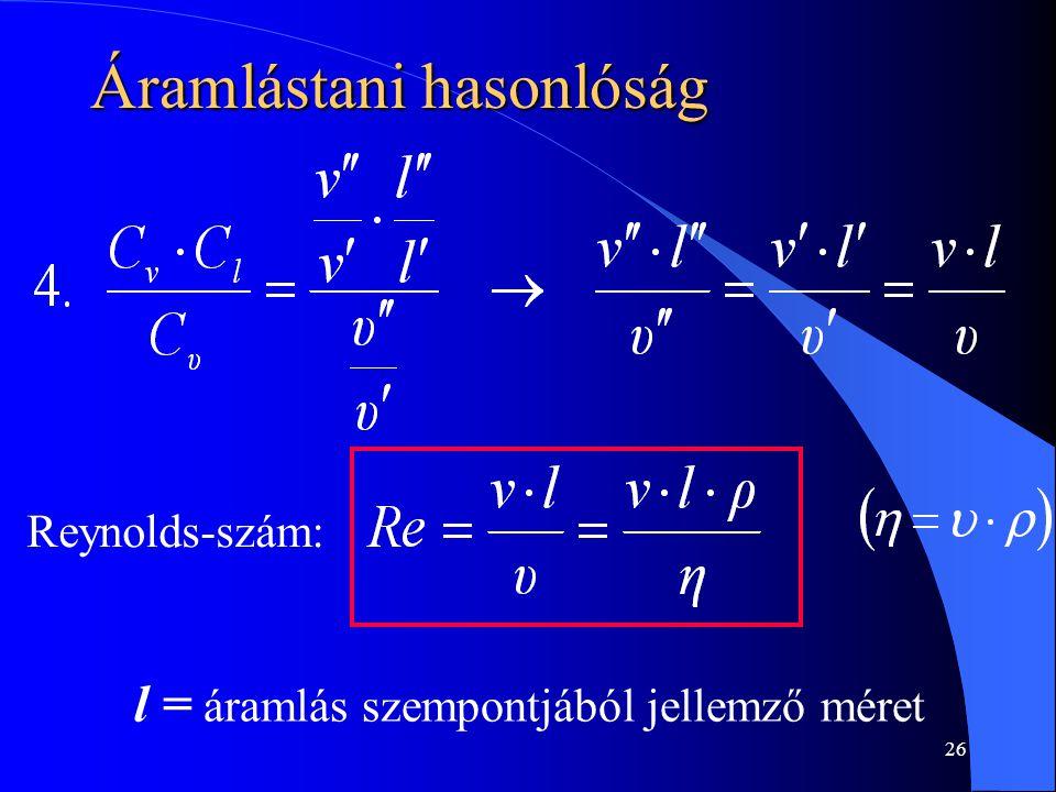 26 Áramlástani hasonlóság Reynolds-szám: l = áramlás szempontjából jellemző méret